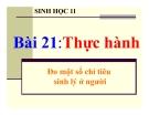 Bài giảng Sinh học 11 bài 21: Thực hành đo một số chỉ tiêu sinh lý ở người