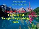 Bài Luyện từ và câu: Từ chỉ sự vật. Mở rộng vốn từ: Ngày, tháng, năm - Bài giảng điện tử Tiếng việt 2 - GV.Ng.T.Tú