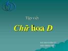 Bài giảng Tiếng Việt 2 tuần 6 bài: Tập viết - Chữ hoa: Đ