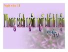 Bài giảng Ngữ văn 11 tuần 31: Phong cách ngôn ngữ chính luận (tiếp theo)
