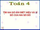 Bài giảng Toán 4 chương 5 bài 1: Tìm 2 số khi biết hiệu và tỉ của 2 số đó