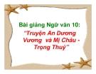 Bài giảng Ngữ văn 10 tuần 4: Truyện An Dương Vương và Mỵ Châu Trọng Thủy