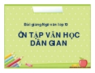 Bài giảng Ngữ văn 10 tuần 11: Ôn tập văn học dân gian Việt Nam