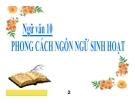 Bài giảng Ngữ văn 10 tuần 14: Phong cách ngôn ngữ sinh hoạt (tt)
