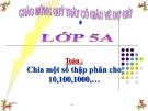 Bài giảng Toán 5 chương 2 bài 2: Chia một số thập phân cho 10,100,1000