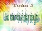 Bài giảng Toán 5 chương 2 bài 2: Giải toán về tỉ số phần trăm