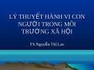 Bài giảng Lý thuyết hành vi con người trong môi trường xã hội - TS. Nguyễn Thị Lan