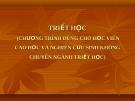 Bài giảng Triết học (cao học): Chương I - PGS.TS. Phạm Công Nhất