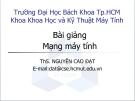 Bài giảng Mạng máy tính: Chương I (Phần 2) - ThS. Nguyễn Cao Đạt