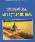Ebook Kỹ thuật sử dụng máy gặt lúa rãi hàng: Phần 1 - NXB Nông nghiệp