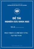 """Đề tài nghiên cứu khoa học đề tài """"Phát triển cà phê bền vững tại Việt Nam"""