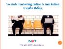 Bài giảng So sánh Marketing online và Marketing truyền thống