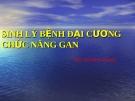Bài giảng Sinh lý bệnh đại cương chức năng gan - ThS. Đỗ Minh Quang