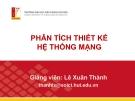 Bài giảng Phân tích thiết kế hệ thống mạng - ThS. Lê Xuân Thành