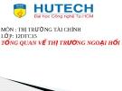 Bài thuyết trình môn Thị trường ngoại hối: Tổng quan về thị trường ngoại hối - ĐH Công nghệ TP Hồ Chí Minh