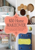 Ebook The $50 home makeover: 75 easy projects to transform your current space into your dream place for $50 or less! - Shaunna West
