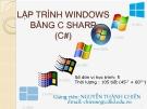 Bài giảng Lập trình Windows bằng C Sharp (C#) - GV. Nguyễn Thành Chiến