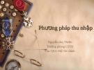 Bài giảng Phương pháp thu nhập - Nguyễn Duy Thiện
