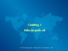 Bài giảng Chương 3: Đầu tư quốc tế - Đinh Công Khải