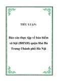Tiểu luận: Báo cáo thực tập về bảo hiểm xã hội quận Hai Bà Trưng thành phố Hà Nội