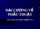 Bài giảng Đại cương về phẫu thuật - PGS.TS.BS. Nguyễn Trường An