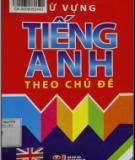 Ebook Từ vựng Tiếng Anh theo chủ điểm: Phần 1 - Lê Minh, Hoàng Quý Nghiêm