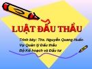 Bài giảng Luật đấu thầu - ThS. Nguyễn Quang Huấn