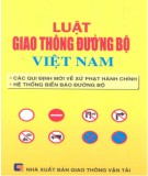 Luật Giao thông đường bộ Việt Nam - Các quy định mới nhất về xử phạt hành chính, hệ thống biển báo đường bộ: Phần 1 - NXB Giao thông Vận tải