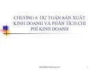 Bài giảng Kế toán quản trị - Chương 6: Dự toán sản xuất kinh doanh và phân tích chi phí kinh doanh