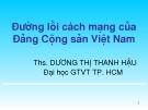 Bài giảng Đường lối Cách mạng của Đảng Cộng sản Việt Nam: Chương Mở đầu - ThS. Dương Thị Thanh Hậu