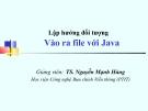 Bài giảng Lập trình hướng đối tượng: Vào ra file với Java - TS. Nguyễn Mạnh Hùng