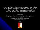 Bài giảng Cơ sở các phương pháp bảo quản thực phẩm - Hồ Phú Hà