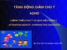 Bài giảng Tăng động giảm chú ý ADHD - BS. Võ Thị Khánh Nguyệt