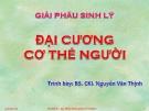 Bài giảng Giải phẫu sinh lý: Đại cương cơ thể người - BS.CKI. Nguyễn Văn Thịnh
