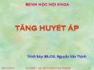 Bài giảng Bệnh học nội khoa: Tăng huyết áp - BS. Nguyễn Văn Thịnh
