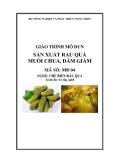 Giáo trình Sản xuất rau quả muối chua, dầm giấm - MĐ04: Chế biến rau quả