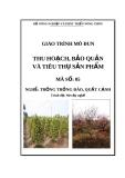 Giáo trình Thu hoạch, bảo quản, tiêu thụ - MĐ05: Trồng đào, quất cảnh
