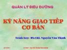 Bài giảng Quản lý điều dưỡng: Kỹ năng giao tiếp cơ bản - BS.CKI. Nguyễn Văn Thịnh