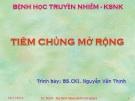 Bài giảng Tiêm chủng mở rộng - BS. Nguyễn Văn Thịnh