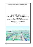 Giáo trình Chuẩn bị lồng bè nuôi cá - MĐ01: Nuôi cá lồng bè nước ngọt (cá chép, cá trắm cỏ)