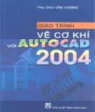 Giáo trình Vẽ cơ khí với Autocad 2004: Phần 1 - ThS. Chu Văn Vượng
