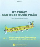 Ebook Kỹ thuật sản xuất dược phẩm (Tập 1): Phần 1 - PGS.TS. Từ Minh Koóng