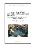 Giáo trình Sửa chữa vàng lưới kéo - MĐ02: Khai thác hải sản xa bờ bằng lưới kéo