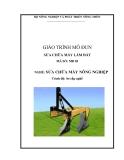 Giáo trình Sửa chữa máy làm đất - MĐ03: Sửa chữa máy nông nghiệp