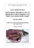 Giáo trình Chẩn đoán nhanh và xử lý bệnh do vi rút ở động vật thủy sản nuôi nước ngọt - MĐ03: Chẩn đoán nhanh bệnh động vật thủy sản