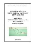 Giáo trình Đánh bắt hải sản bằng lưới kéo đôi - MĐ04: Đánh bắt hải sản xa bờ bằng lưới kéo