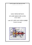Giáo trình Sửa chữa bơm nước li tâm - MĐ04: Sửa chữa máy nông nghiệp