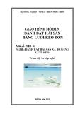 Giáo trình Đánh bắt hải sản bằng lưới kéo đơn - MĐ03: Đánh bắt hải sản xa bờ bằng lưới kéo