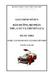 Giáo trình Bảo dưỡng bộ phận thu, cắt và chuyển lúa - MĐ03: Vận hành máy gặt đập liên hợp