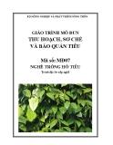 Giáo trình Thu hoạch, sơ chế và bảo quản tiêu - MĐ07: Trồng hồ tiêu